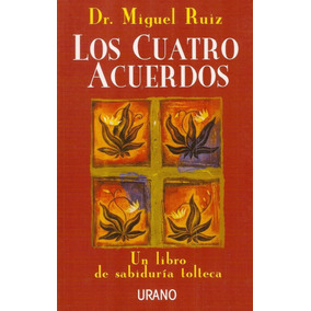 Los Cuatro Acuerdos - Dr. Miguel Ruíz - Editorial Urano
