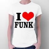 Camiseta I Love Funk - Ostentação - Música
