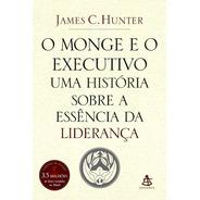 O Monge E O Executivo - Livro Novo Lacrado - James C. Hunter