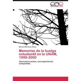 Libro Memorias De La Huelga Estudiantil En La Unam, 1999-200