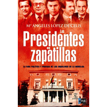 Los Presidentes En Zapatillas - Ma Angeles Lopez Decelis