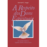 A Respeito Dos Dons Espirituais - Kenneth Hagin
