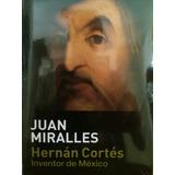 Hernán Cortés Inventor De México, Juan Miralles