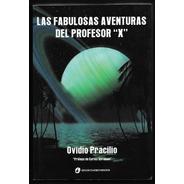 L7278. La Fabulosas Aventuras Del Profesor x. O.  Pracilio