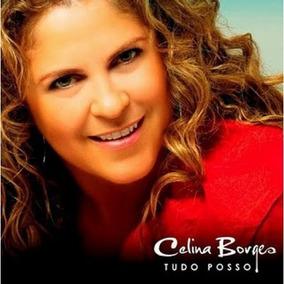 Cd - Celina Borges - Tudo Posso - Novo - Lacrado
