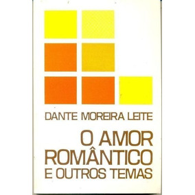 Livro O Amor Romântico E Outros Temas Dante Moreira Leite