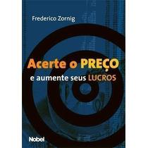 Livro Acerte O Preço E Aumente Seus Lucros Frederico Zornig