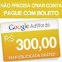 Cupom Adwords 300,00 Reais Anúncios Google Pesquisa Boleto