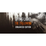 Dying Light: The Following - Enhanced Edition Steam Original