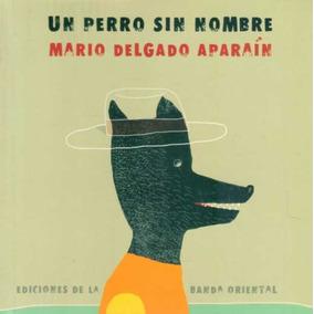 Un Perro Sin Nombre - Mario Delgado Aparain - Banda Oriental