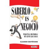 Saberlo Es Negocio - Claudio Destéfano - Ed. Aguilar