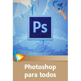 Aprende Con Photoshop Para Todos + Ps Cc Fotografia Curso