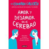 Amor Y Desamor En El Cerebro - Eduardo Calixto - Aguilar