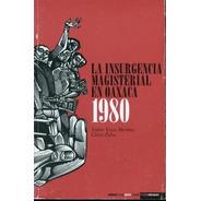 La Insurgencia Magisterial En Oaxaca 1980