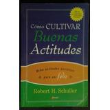 Como Cultivar Buenas Actitudes Robert H. Schuller