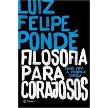 Filosofia Para Corajosos Livro Luiz Felipe Pondé