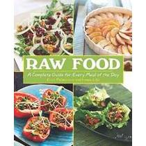 Los Alimentos Crudos: Una Guía Completa Para Todas Las Comid