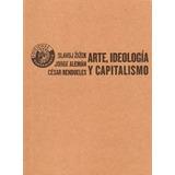 Arte Ideologia Y Capitalismo - Zizek, Slavoj
