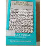 E4 Mercado Y Dependencia. Ursula Oswald. 1979