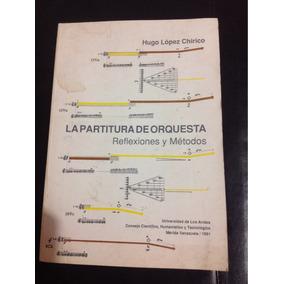 La Partitura De Orquesta Reflexiones Y Métodos- Hugo Lopez