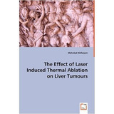 The Effect Of Laser Induced Thermal Ablation On Liver Tumou