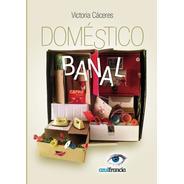 Doméstico Banal, De Victoria Cáceres