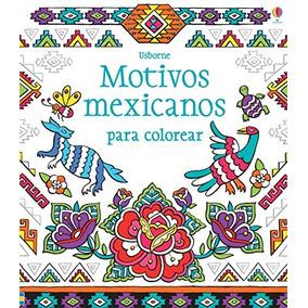 Libro Motivos Mexicanos Para Colorear - Nuevo