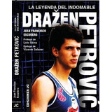 Drazen Petrovic, La Leyenda Indomable De Juan Francisco Escu