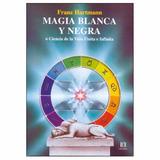 Libro Magia Blanca Y Negra Franz Hartmann