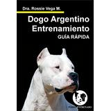 Dogo Argentino Entrenamiento Rapido