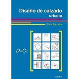 Diseño De Calzado Urbano - Silvia Barreto - Ed. Nobuko