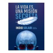 La Vida Es Una Mision Secreta - Sudamericana - Libro