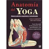 Anatomía Del Yoga. Leslie Kaminoff, Amy Matthews