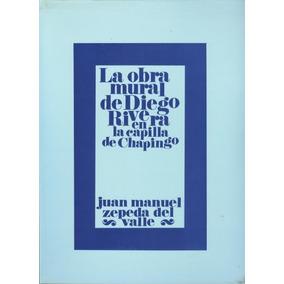 La Obra Mural De Diego Rivera En La Capilla De Chapingo