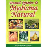 Manual Práctico De Medicina Natural Ed. Ruy Diaz Nuevo.