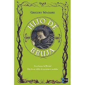 Libro: Hijo De Bruja - Gregory Maguire - Pdf