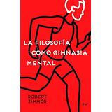 La Filosofía Como Gimnasia Mental; Robert Zimmer