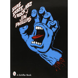 Surf, Skate And Rock Art Of Jim Phillips