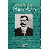 A Cien Años Del Plan De Ayala; Francisco Pineda Gomez