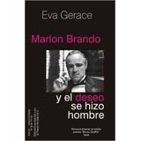 Marlon Brando Y El Deseo Se Hizo Hombre. Gerace, Eva