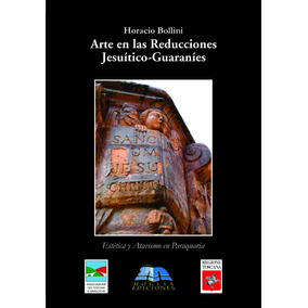 Arte En Las Reducciones Jesuítico-guaraníes