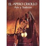 El Apero Criollo: Arte Y Tradicion (spanish Edition) Robert