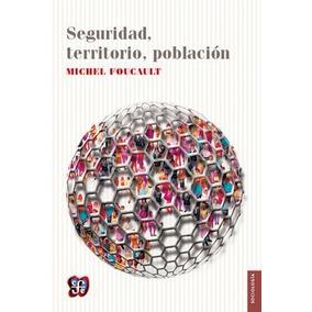 Seguridad, Territorio, Población. Michel Foucault. Fce
