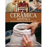 Libro: Cerámica Artística - Tecnicas Y Materiales - Parramon