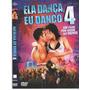 Dvd Ela Danca Eu Danco 4 /orig / D U B L A D O/ Usado