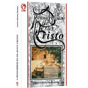 Livro A Ressurreição De Jesus Cristo Anisio Batista Dantas