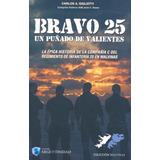 Libro Bravo 25 - Un Puñado De Valientes - Malvinas