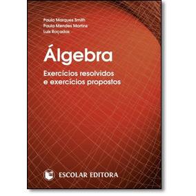 Álgebra: Exercícios Resolvidos E Exercícios Propostos