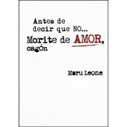 Libro. Antes De Decir Que No... Morité De Amor, Cagón