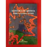 Livro - Mentira De Artista - Fábio Oliveira Nunes - Seminovo